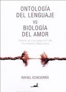 Ontología del Lenguaje vs Biología del Amor - Rafael Echeverría - Juan Carlos Sáez Editor