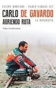 Carlo de Gavardo. Abriendo Ruta - Felipe Hurtado,Pablo Vargas Zec - Ediciones B
