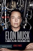 Elon Musk. El Creador de Tesla  Paypal y Spacex que Anticipa el Futuro - Ashlee Vance - Paidos
