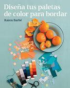 Diseña tus Paletas de Color Para Bordar - Karen Barbé - Gustavo Gili