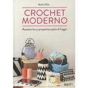 Crochet Moderno: Accesorios y Proyectos Para el Hogar - Molla Mills - Gustavo Gili