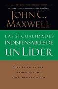 Las 21 Cualidades Indispensables de un Líder - John C. Maxwell - Grupo Nelson