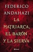 La Matriarca , el Baron y la Sierva - Federico Andahazi - Planeta