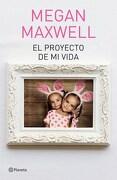 El Proyecto de mi Vida - Megan Maxwell - Planeta