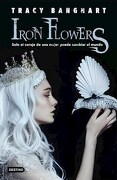 Iron Flowers - Banghart - Destino