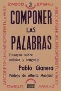 Componer las Palabras Ensayos Sobre Musica y Lenguaje - Pablo Gianera - Gourmet Musica