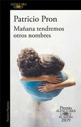 Mañana Tendremos Otros Nombres ( Premio Alfaguara 2019 ) - Patricio Pron - Alfaguara