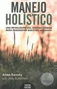 Manejo Holístico. Una Revolución del Sentido Común Para Regenerar Nuestro Ambiente - Allan Savory; Jody Butterfield - Cable A Tierra