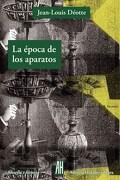 La Epoca de los Aparatos - Deotte Jean Louis - Ah - Adriana Hidalgo