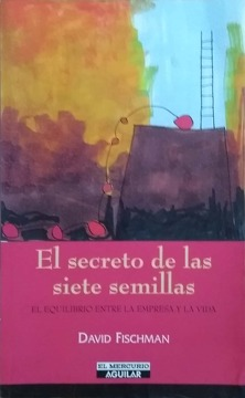 portada EL SECRETO DE LAS SIETE SEMILLAS: EL EQUILIBRIO ENTRE LA EMPRESA Y LA VIDA (THE SECRET OF THE EVEN SEEDS: THE BALANCE BETWEEN BUSINESS AND LIFE)