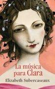 La Musica Para Clara - Elizabeth Subercaseaux - Sudamericana