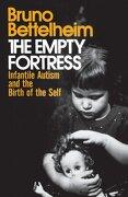 The Empty Fortress: Infantile Autism and the Birth of the Self: Infantile Autism and the Birth of Self (libro en Inglés) - Bruno Bettelheim - Free Press