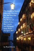 The Guide to Venice (Murano, Burano, the 100 Year old Restaurant, the House of Marco Polo, the Canals and Bridges) From Pearl Escapes 2017 (libro en Inglés)