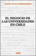 El Negocio de las Universidades en Chile - Maria Olivia Monckeberg - Debolsillo