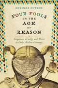 Four Fools in the age of Reason: Laughter, Cruelty, and Power in Early Modern Germany (Studies in Early Modern German History) (libro en Inglés)