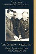 Let's Swallow Switzerland: Hitler's Plans Against the Swiss Confederation (libro en Inglés) - Klaus Urner; Ge N. Alexander M. Haig - Lexington Books