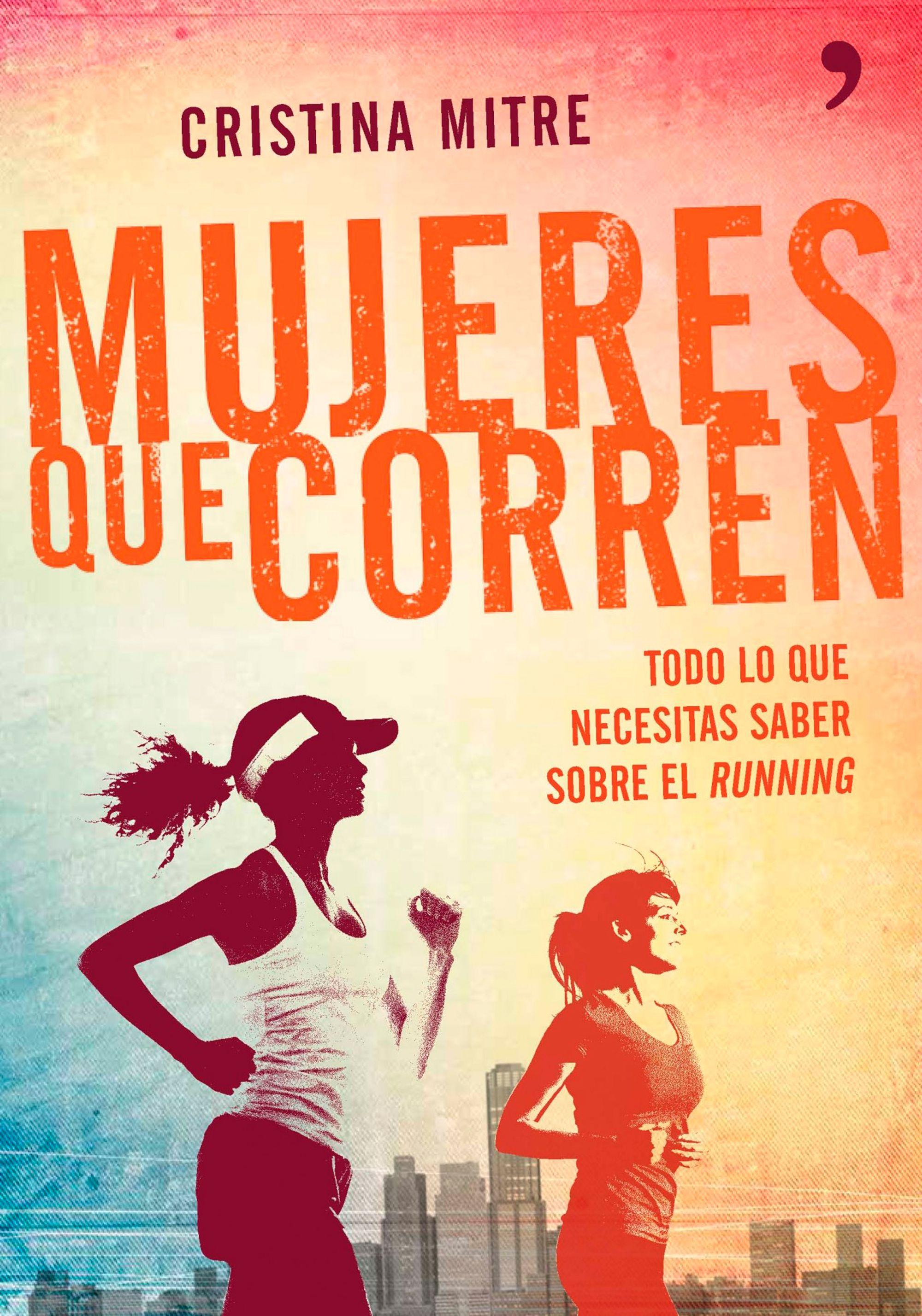 Mujeres que corren: todo lo que necesitas saber sobre el running; cristina mitre