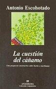 La Cuestión del Cáñamo (Una Propuesta Constructiva Sobre Hachís y Marihuana) (Argumentos) - Antonio Escohotado - Anagrama
