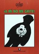 A mi no me Grite - Quino - De La Flor