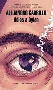Adiós a Dylan - Alejandro Carrillo Rosas - Literatura Random House