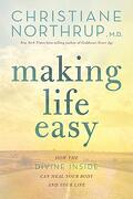 Making Life Easy: How the Divine Inside can Heal Your Body and Your Life (libro en Inglés) - Christiane Northrup - Hay House