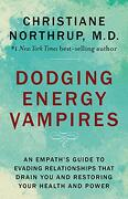 Dodging Energy Vampires: An Empath's Guide to Evading Relationships That Drain you and Restoring Your Health and Power (libro en Inglés) - Dr Christiane Northrup; Christiane Northrup M.D. - Hay House Inc
