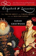 Elizabeth & Leicester: The Truth About the Virgin Queen and the man she Loved (libro en Inglés) - Sarah Gristwood - Penguin Group