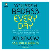 You are a Badass Every Day: How to Keep Your Motivation Strong, Your Vibe High, and Your Quest for Transformation Unstoppable (libro en Inglés) (Audiolibro) - Jen Sincero - Penguin Group