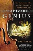 Stradivari's Genius: Five Violins, one Cello, and Three Centuries of Enduring Perfection (libro en Inglés) - Toby Faber - Random House