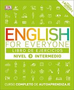 English for Everyone: Nivel 3: Intermedio, Libro de Ejercicios: Curso Completo de Autoaprendizaje