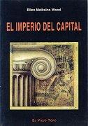 El Imperio del Capital (Ensayo) - Ellen Meiksins Wood - El Viejo Topo