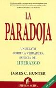 La Paradoja: Un Relato Sobre la Verdadera Esencia del Liderazgo (Narrativa Empresarial) - James Hunter - Empresa Activa