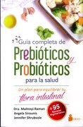Guía Completa de Prebióticos y Probióticos Para la Salud - Maitreyi Raman,Angela Sirounis,Jennifer Shrubsole - Sirio