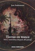 Tierras en Trance. Arte y Naturaleza Después del Paisaje - Jens Andermann - Metales Pesados