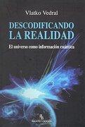 Descodificando la Realidad: El Universo Como Información Cuántica - Vlatko Vedral - Ediciones De Intervención Cultural