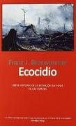 Ecocidio: Breve Historia de la Extinción en Masa de las Especies - Franz J. Broswimmer - Laetoli