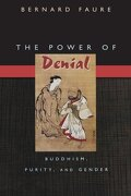 The Power of Denial: Buddhism, Purity, and Gender (Buddhisms: A Princeton University Press Series) (libro en Inglés) - Bernard Faure - Princeton University Press