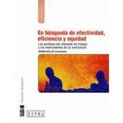 En Búsqueda de Efectividad, Eficiencia y Equidad: Las Políticas del Mercado de Trabajo y los Instrumentos de su Evaluación - Jurgen Weller - Lom Ediciones