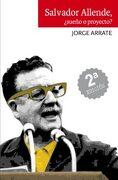 Salvador Allende,¿ Sueño o Proyecto? (Ebook) - Jorge Arrate - Lom Ediciones
