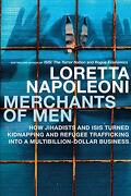 Merchants of Men: How Jihadists and Isis Turned Kidnapping and Refugee Trafficking Into a Multi-Billion Dollar Business (libro en Inglés) - Loretta Napoleoni - Seven Stories Press