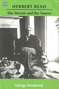 Herbert Read: The Stream and the Source (libro en Inglés) - George Woodcock - Black Rose Books