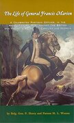 The Life of General Francis Marion,: A Celebrated Partisan Officer, in the Revolutionary War, Against the British and Tories in South Carolina and geo (libro en Inglés) - Brigadier General P. Horry; Parson M. L. Weems - John F. Blair Publisher