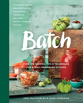 portada Batch: Over 200 Recipes, Tips and Techniques for a Well Preserved Kitchen (libro en Inglés)