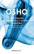 Meditación. La Primera y Última Libertad: Guía Práctica Para las Meditaciones Osho - Osho - Debolsillo