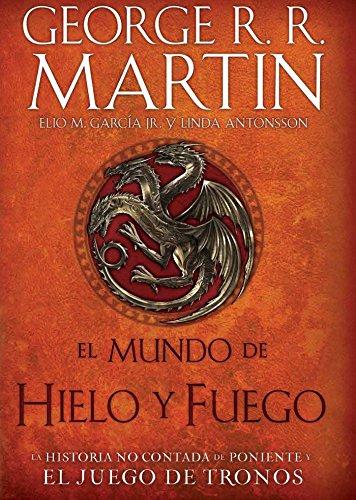 El mundo de hielo y fuego; george r. r. martin, elio m. garcía y linda antonsson