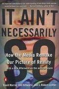 It Ain't Necessarily so: How the Media Remake our Picture of Reality (libro en Inglés) - David Murray; Joel Schwartz; S. Robert Lichter - Penguin Group