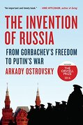 The Invention of Russia: From Gorbachev's Freedom to Putin's war (libro en Inglés) - Arkady Ostrovsky - Viking