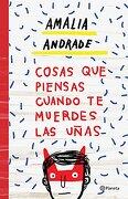 Cosas que Piensas Cuando te Muerdes las Uñas - Amalia Andrade - Planeta Publishing