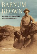 Barnum Brown - the man who Discovered Tyrannosaurus rex (libro en Inglés) - Lowell Dingus - University Of California