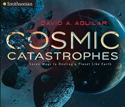 Cosmic Catastrophes: Seven Ways to Destroy a Planet Like Earth (Smithsonian) (libro en Inglés) - David A. Aguilar - Viking Books For Young Readers